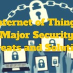 Internet of Things-Major Security Threats and Solutions