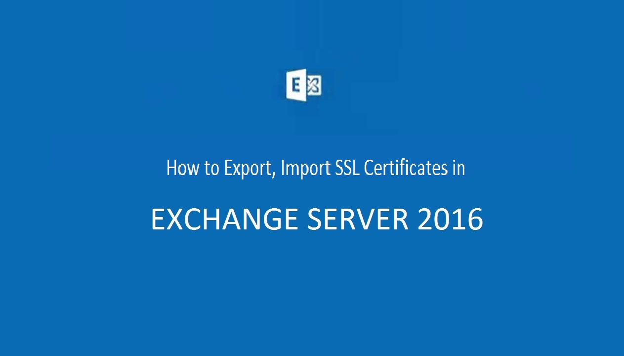 How to Export/Import SSL Certificates in Exchange Server 2016