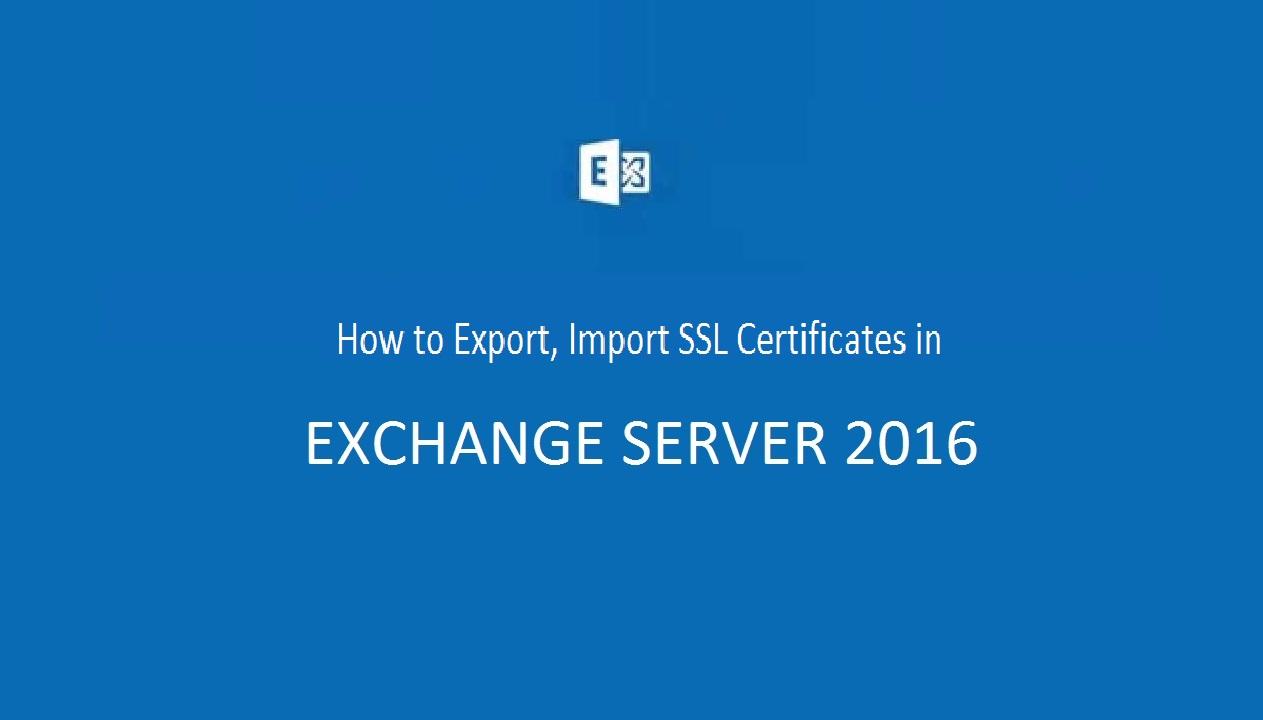 How to Export/Import SSL Certificates in Exchange Server 2016