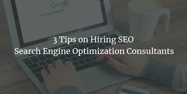 3 Tips on Hiring SEO Search Engine Optimization Consultants