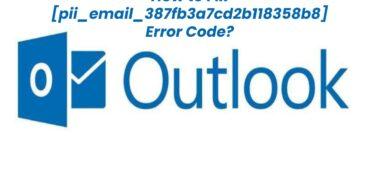 Solve Outlook Error [Pii_Email_387fb3a7cd2b118358b8] Code
