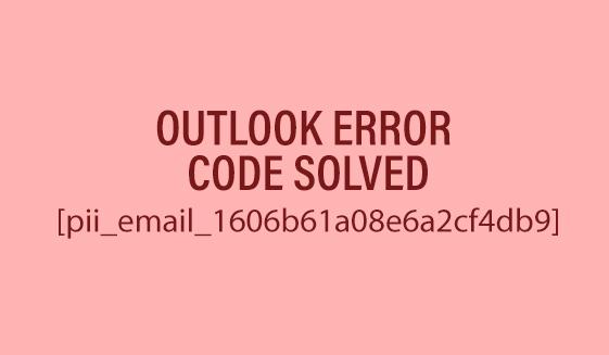 Solve outlook error code [pii_email_1606b61a08e6a2cf4db9]