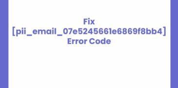 How to Solve [pii email 07e5245661e6869f8bb4] Error Code?