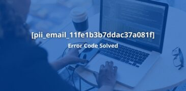 How to Fix [Pii_Email_11fe1b3b7ddac37a081f] Error?