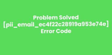 How to Solve [pii_email_ec4f22c28919a953e74e] Error?