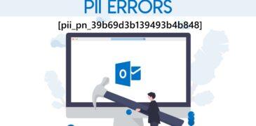 Fix Outlook Error [pii_pn_39b69d3b139493b4b848] [100% Solution]