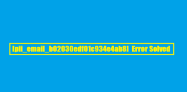How to Solve [pii_email_b02030edf01c934e4ab8] Error Code?