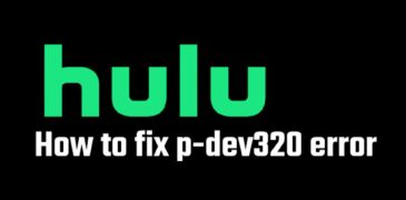 How to Fix HULU Error Code P-DEV320? (Detailed Guide)